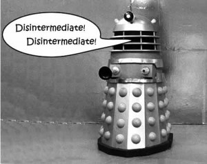 "Picture of a dalek saying ""Disintermediation, disintermediation"""